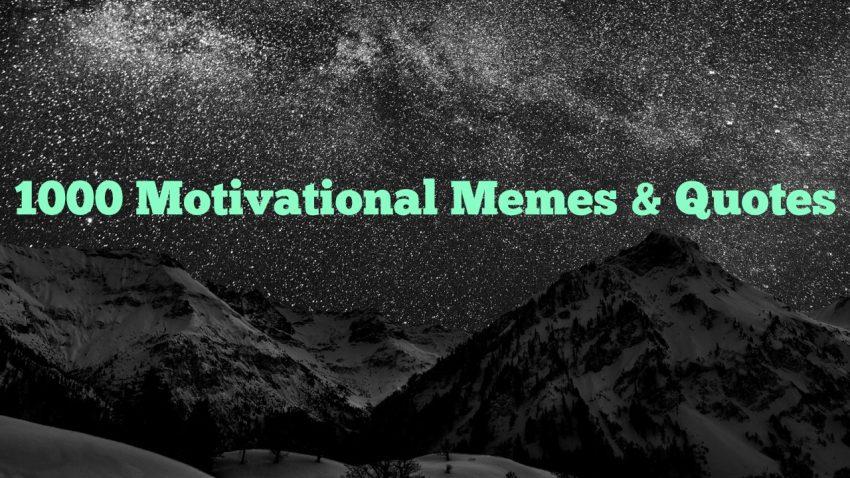 1000 Motivational Quotes & Memes   CIA Medical